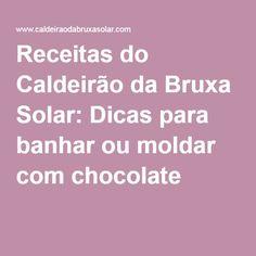 Receitas do Caldeirão da Bruxa Solar: Dicas para banhar ou moldar com chocolate
