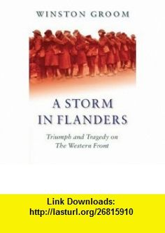 Storm in Flanders (Cassell Military Paperbacks) (9780304366569) Winston Groom , ISBN-10: 0304366560  , ISBN-13: 978-0304366569 ,  , tutorials , pdf , ebook , torrent , downloads , rapidshare , filesonic , hotfile , megaupload , fileserve