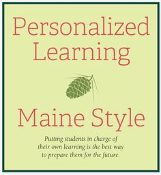 Personalized Learning, Maine Style - Putting learners at the center and in charge of their own learning is the focus of this article from Educational Leadership.