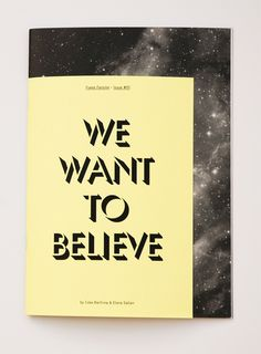 "I really like this design, and format of this fanzine/ magazine because on the front cover, as it says ""we want to believe"" then behind it, shows the galaxy wit stars and all that. Which makes a tiny story in the persons mind maybe"