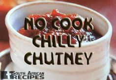 South African Recipes | NO COOK CHILLY CHUTNEY Caribbean Food, Caribbean Recipes, South African Recipes, Chutney Recipes, Chutneys, Baking Ingredients, Cookie Dough, Preserves, Pickles