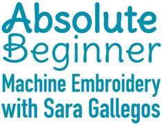 Beginners Only Please! Machine Embroidery The Easy Way