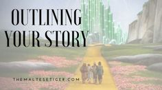 Outlining Your Story - From The Maltese Tiger Blog