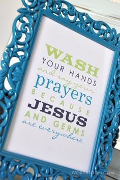 Free Printable - Wash your hands and say your prayers because Jesus and germs are everywhere