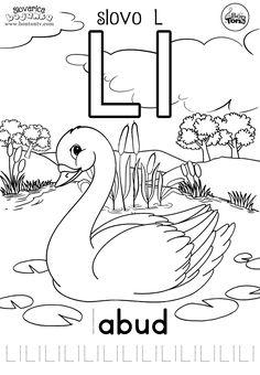 Slovo L - ABECEDA za djecu - SLOVARICA - Labud - pisanje slova za predškolsku dob i prvi razred - radni listovi za predškolce - vježbenice #vježbenice #predškola #vrtić #abeceda #slova #bojanka Croatian Language, Kindergarten Colors, Kids English, English Alphabet, Alphabet For Kids, Alphabet Coloring, Activity Sheets, Worksheets For Kids, Learning Centers
