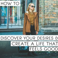 How to discover your #desires & create a life that feels good. #girlboss