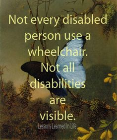 Not every disabled person uses a wheelchair. Not all disabilities are visible.