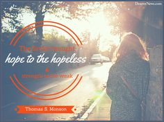 """President Thomas S. Monson: """"The Savior brought hope to the hopeless and strength to the weak."""" #ldsconf #lds #quotes"""
