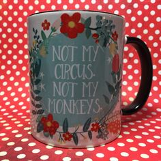 Not my circus Not my monkeys funny coffee tea mug