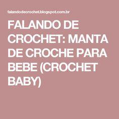 FALANDO DE CROCHET: MANTA DE CROCHE PARA BEBE (CROCHET BABY)