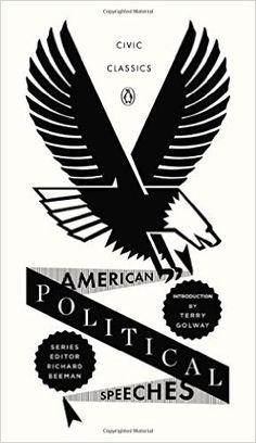 American Political Speeches (Penguin Civic Classics): Terry Golway, Richard Beeman: 9780143121954: Amazon.com: Books