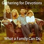 Gathering for Devotions: What a Family Can Do