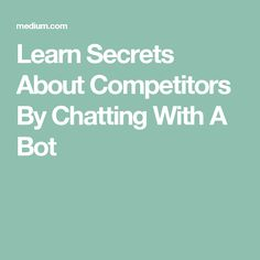 You probably know that you can use a chatbot to order an Uber, check the weather and do other useful things. But did you know you could also use a chatbot to get some deep insights on your… Competitive Analysis, Uber, Knowing You, Insight, The Secret, Weather, How To Get, Learning, Cat Breeds