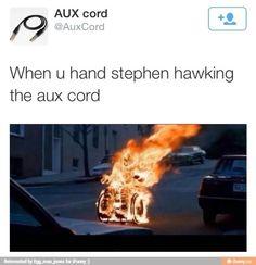 Aux cord Aux Cord, Stephen Hawking, Told You So, Jokes, Game, Issa, Husky Jokes, Venison, Memes
