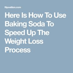 Here Is How To Use Baking Soda To Speed Up The Weight Loss Process