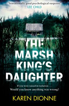 """""""The Marsh King's Daughter"""" by Karen Dionne - """"I was born two years into my mother's captivity. She was three weeks shy of seventeen. If I had known then what I do now, things would have been very different. I wouldn't have adored my father."""" No one, not even her husband, knows the truth about Helena's past. But when her father escapes from maximum security prison, Helena suspects she's in danger. She also knows that no one can survive the wilderness better than her father - except his…"""