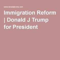 Immigration Reform | Donald J Trump for President