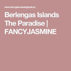 Berlengas Islands The Paradise | FANCYJASMINE