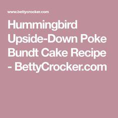 Hummingbird Upside-Down Poke Bundt Cake Recipe - BettyCrocker.com