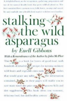 Stalking The Wild Asparagus – Deluxe Edition by Euell Gibbons {herb & field guide}