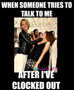 When someone tries to talk to me after I've clocked out. Nope. Nurse humor. Nursing funny. Meme. Jennifer Lawrence. Work life. Fabulous RN.