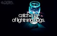 Catch a jar of lightning bugs.