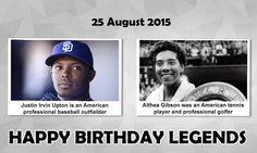 Happy Birthday Sports Legends #JustinUpton : is an American professional #Baseball outfielder for the San Diego Padres of MLB. He played in the MLB for the Arizona Diamondbacks from 2007 to 2012 and Atlanta Braves in 2013 and 2014.  #AltheaGibson : was an American #Tennis Player and professional Golfer.  she won 11 Grand Slam tournaments, including six doubles titles, and was inducted into the International Tennis Hall of Fame and the International Women's Sports Hall of Fame.