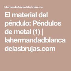 El material del péndulo: Péndulos de metal (1) | lahermandadblancadelasbrujas.com