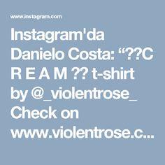 """Instagram'da Danielo Costa: """"✖️C R E A M ✖️ t-shirt by @_violentrose_ Check on www.violentrose.com"""""""
