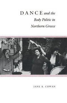 Dance and the Body Politic in Northern Greece (Princeton Modern Greek Studies) [Paperback] by Jane K. Cowan, http://www.amazon.com/gp/product/B0085J18WC/ref=cm_sw_r_pi_alp_h7f3pb1FKE90D