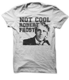 Not Cool Robert Frost T Shirt, Hoodie, Tee Shirts ==► Shopping Now!