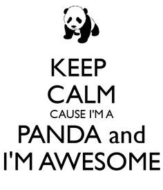 keep-calm-cause-i-m-a-panda-and-i-m-awesome.png (600×700)
