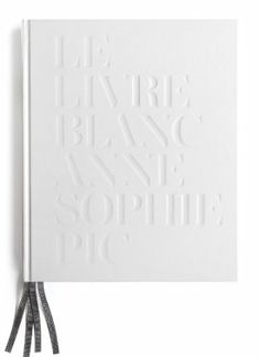 Le Livre Blanc Anne-Sophie Pic Book Cover Design, Book Design, Layout Design, Print Design, Brochure Design, Branding Design, Anne Sophie, Stitch Book, Print Finishes