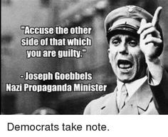 Accuse the Other Side of That Which You Are Guilty -Joseph Goebbels Nazi Propaganda Minister Democrats Take Note Joseph Goebbels, Nazi Propaganda, Babylon The Great, State Of The Union, Justin Trudeau, The Other Side, People Like, Donald Trump, History