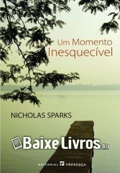 """Download do Livro Um Momento Inesquecível por Nicholas Sparks em PDF, EPUB e MOBI. O volta do autor dos bestsellers """"O Diário da Nossa Paixão"""" e """"As Palavra"""