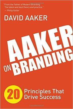 Aaker on Branding: 20 Principles That Drive Success: David Aaker: 9781614488323: Amazon.com: Books