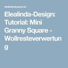 Elealinda-Design: Tutorial: Mini Granny Square - Wollresteverwertung