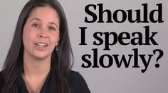 Question about Speaking Slowly vs. Quickly -- American English Pronuncia...