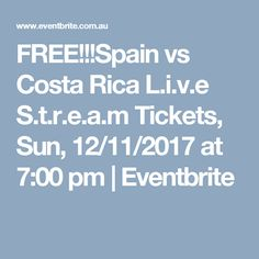 FREE!!!Spain vs Costa Rica L.i.v.e S.t.r.e.a.m Tickets, Sun, 12/11/2017 at 7:00 pm | Eventbrite
