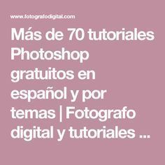 Más de 70 tutoriales Photoshop gratuitos en español y por temas | Fotografo digital y tutoriales Photoshop