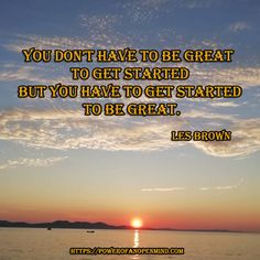 You don't have to be great to get started but you have to get started to be great. Les Brown Quotes, Success Quotes, Get Started, Personal Development, Spirituality, Mindfulness, Inspirational Quotes, How To Get, Motivation