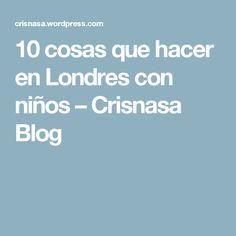 10 cosas que hacer en Londres con niños – Crisnasa Blog