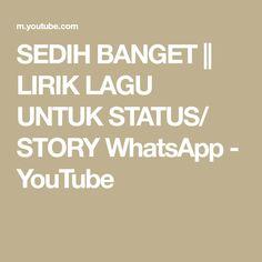 SEDIH BANGET || LIRIK LAGU UNTUK STATUS/ STORY WhatsApp - YouTube Motivational Quotes, Believe, Songs, Youtube, Blog, Song Books, Quotes Motivation, Youtubers, Youtube Movies