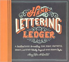 Hand-lettering Ledger: A Practical Guide to Creating, Serif, Script, Illustrated, Ornate and Totally Original Hand-drawn Styles Journal: Amazon.es: Mary Kate McDevitt: Libros en idiomas extranjeros