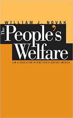 Amazon.com: The People's Welfare: Law and Regulation in Nineteenth-Century America (Studies in Legal History) eBook: William J. Novak: Kindle Store