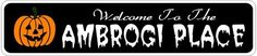AMBROGI PLACE Lastname Halloween Sign - 4 x 18 Inches by The Lizton Sign Shop. $12.99. Rounded Corners. Aluminum Brand New Sign. 4 x 18 Inches. Predrillied for Hanging. Great Gift Idea. AMBROGI PLACE Lastname Halloween Sign 4 x 18 Inches - Aluminum personalized brand new sign for your Autumn and Halloween Decor. Made of aluminum and high quality lettering and graphics. Made to last for years outdoors and the sign makes an excellent decor piece for indoors. Great for the porc...