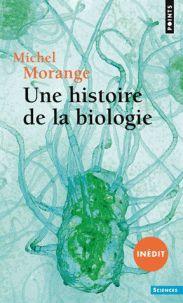 Michel Morange - Une histoire de la biologie.