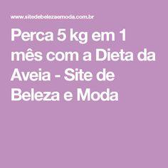 Perca 5 kg em 1 mês com a Dieta da Aveia - Site de Beleza e Moda