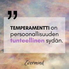 """""""Temperamentti on persoonallisuutemme tunteellinen sydän."""" Näinkin runollisesti temperamentti voidaan määritellä, kun asialla on joukko italialaistutkijoita. Sen lisäksi, että tiivistys on kaunis, osuu se myös aivan oikeaan.  #psykologia #persoonallisuus #temperamentti #luonne Asia"""