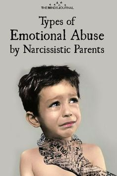 Six Kinds of Emotional Abuse by Narcissistic Parents - https://themindsjournal.com/kinds-of-emotional-abuse-narcissistic-parents/